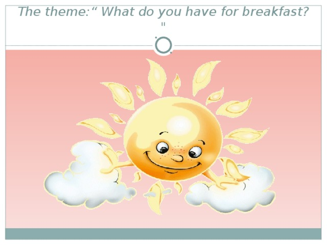 """The theme:"""" What do you have for breakfast?"""