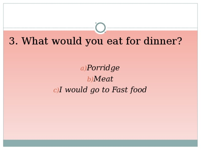 3. What would you eat for dinner?