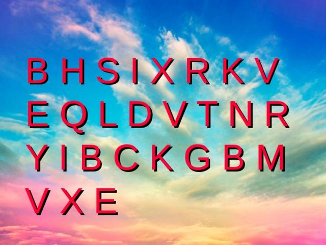 B H S I X R K V E Q L D V T N R Y I B C K G B M V X E