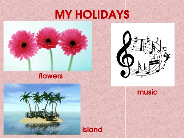 MY HOLIDAYS MY HOLIDAYS flowers music island