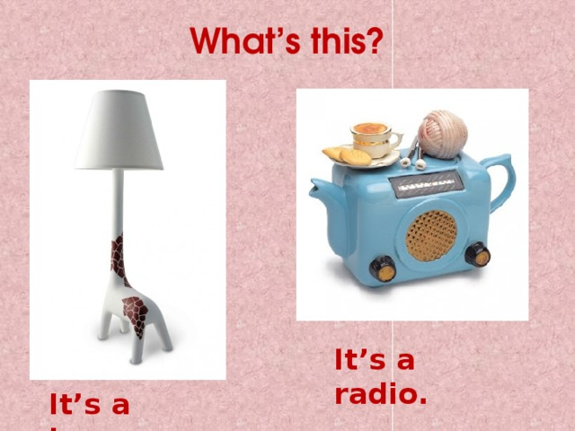 What's this? It's a radio. It's a lamp.