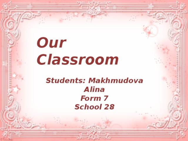 Our Classroom Students: Makhmudova Alina Form 7 School 28