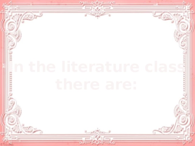 In the literature class  there are: