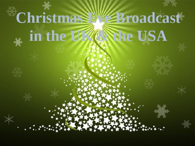 Christmas Eve Broadcast in the UK & the USA