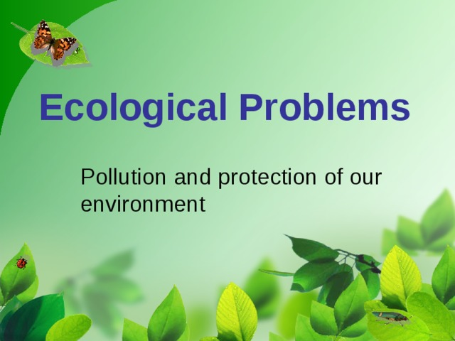 Ecological Problems Pollution and protection of our environment