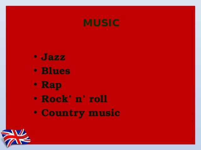 MUSIC Jazz Blues Rap Rock' n' roll Country music