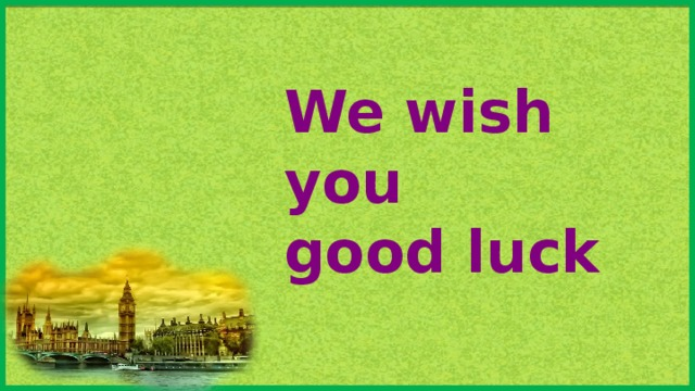 We wish you  good luck