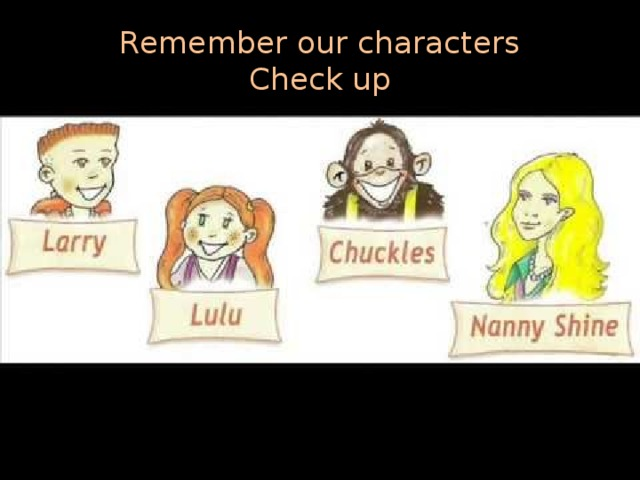 Remember our characters  Check up