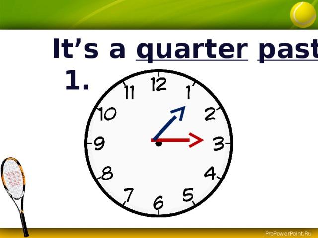 It's a quarter  past 1.