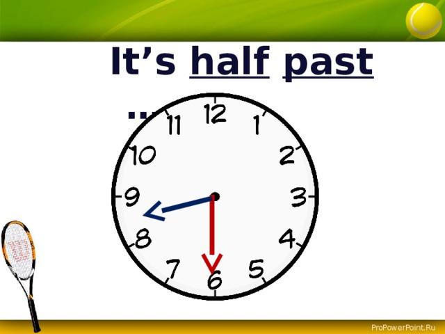 It's half  past ….