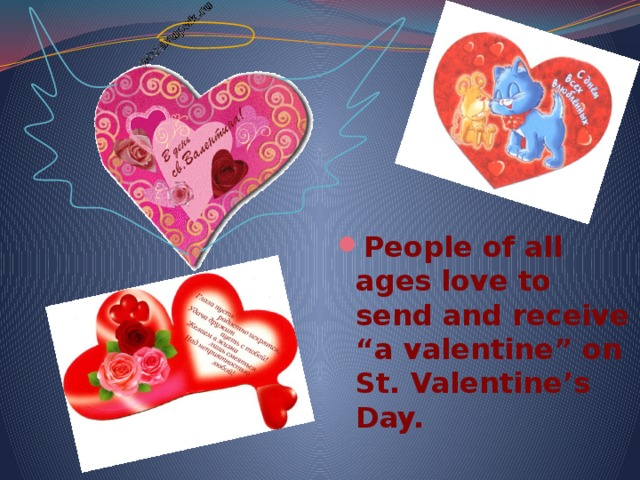 """People of all ages love to send and receive """"a valentine"""" on St. Valentine's Day."""