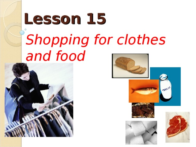 Lesson 15 Shopping for clothes and food