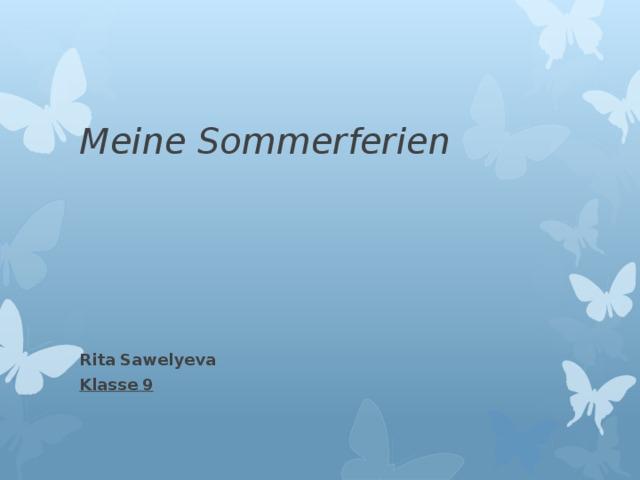 Meine  Sommerferien  Rita  Sawelyeva Klassе  9