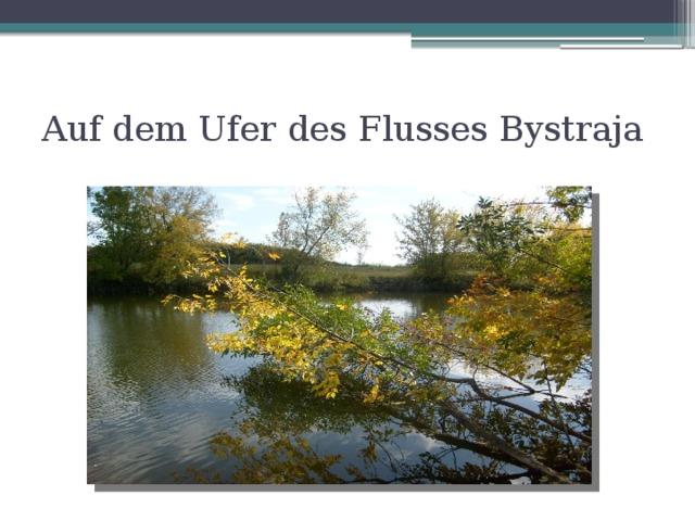 Auf dem Ufer des Flusses Bystraja