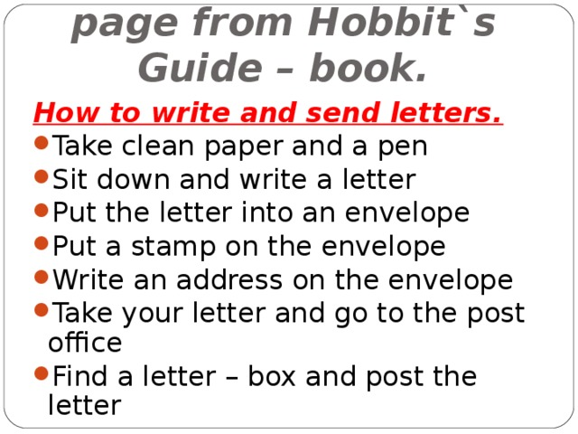 Read and learn the page from Hobbit`s Guide – book. How to write and send letters.