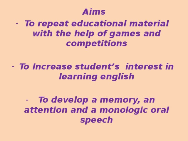 Aims To repeat educational material with the help of games and competitions  To Increase student's interest in learning english