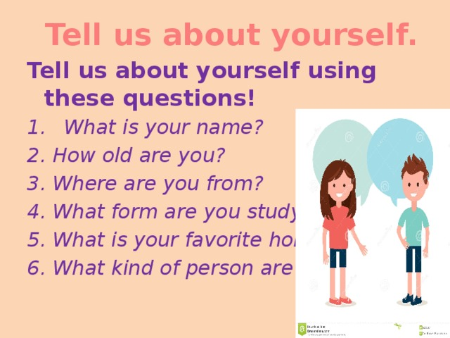 Tell us about yourself. Tell us about yourself using these questions!