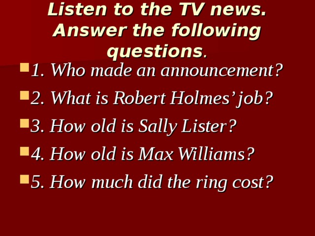 Listen to the TV news. Answer the following questions .
