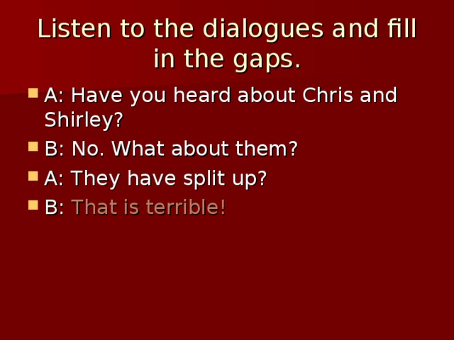 Listen to the dialogues and fill in the gaps.