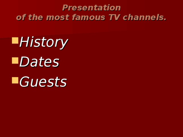 Presentation  of the most famous TV channels.   History Dates Guests