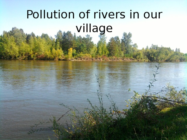 Pollution of rivers in our village