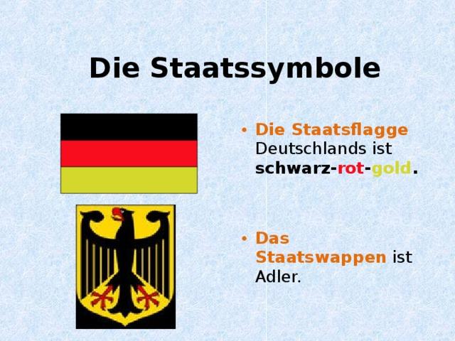 Die Staatssymbole Die Staatsflagge  Deutschlands ist schwarz- rot - gold .