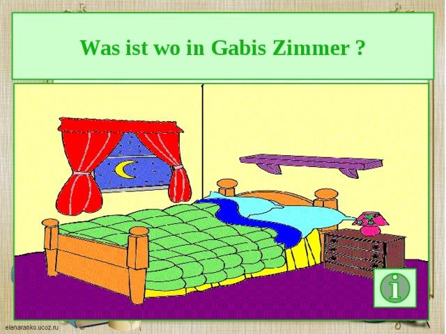 Was ist wo in Gabis Zimmer ?