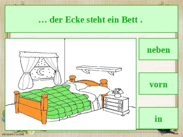 … der Ecke steht ein Bett . neben vorn in