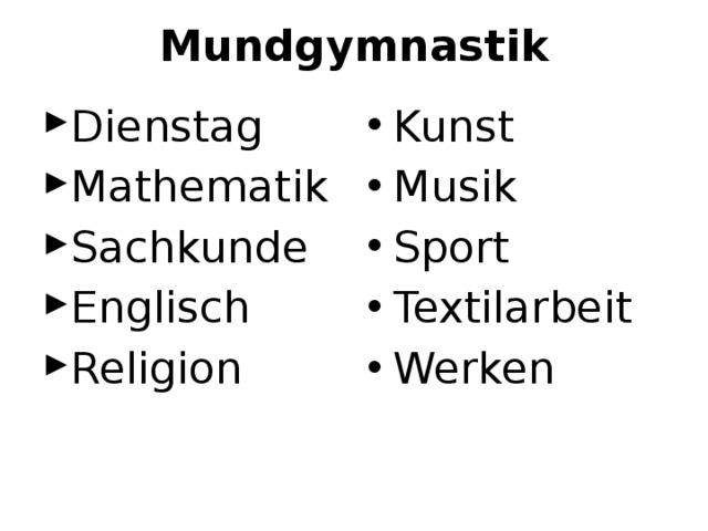Mundgymnastik Dienstag Mathematik Sachkunde Englisch Religion Kunst Musik Sport Textilarbeit Werken