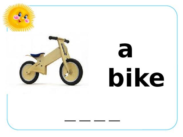 a bike __ __ __ __