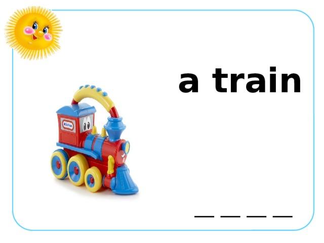 a train  __ __ __ __
