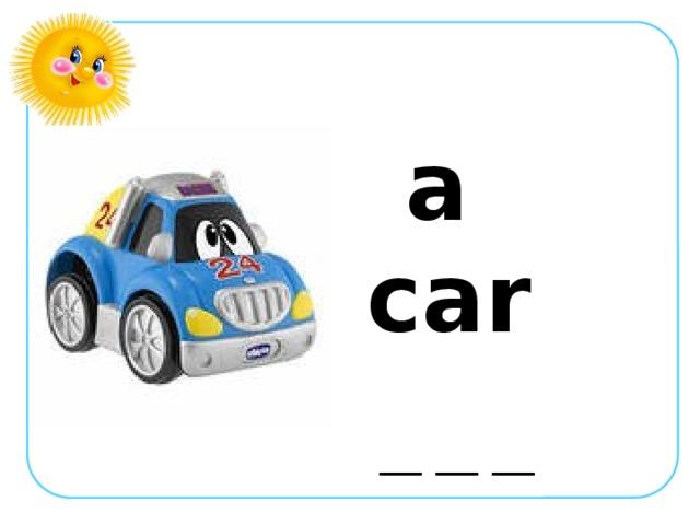 a car  __ __ __