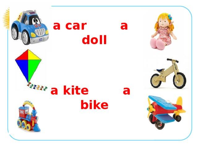 a car a doll   a kite a bike   a train a plane