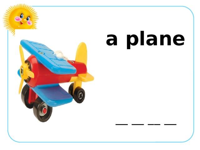 a plane __ __ __ __ __ __