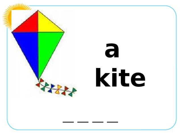a kite __ __ __ __