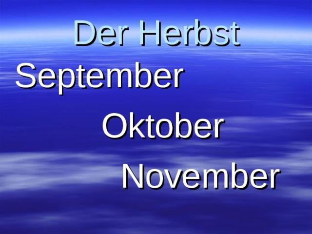 Der Herbst September  Oktober  November