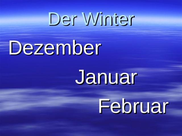 Der Winter Dezember  Januar  Februar