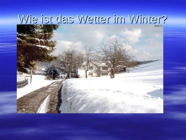 Wie ist das Wetter im Winter?