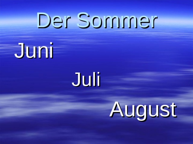 Der Sommer  Juni  Juli  Juli  August