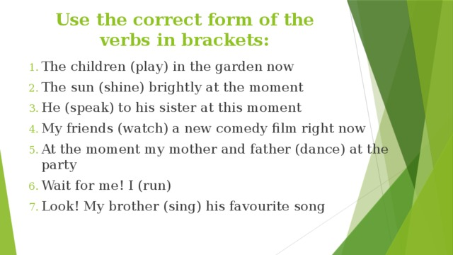 Use the correct form of the verbs in brackets: