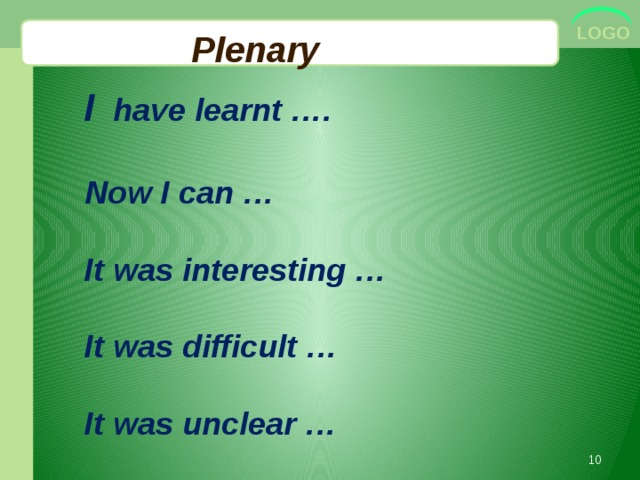 Plenary  I  have learnt ….  Now I can …  It was interesting …  It was difficult …  It was unclear …