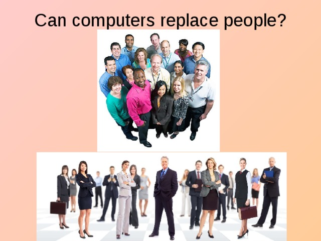 Can computers replace people?