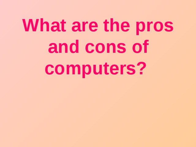 What are the pros and cons of computers?
