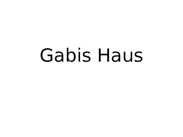 Gabis Haus