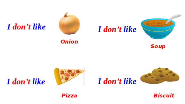 I don't like I don't like Onion Soup I don't like I don't like Pizza Biscuit
