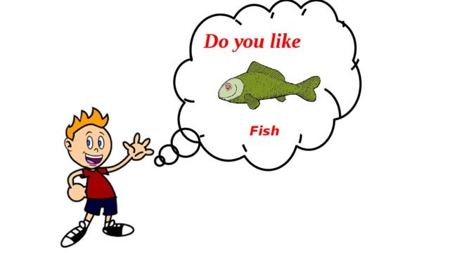 Do you like Fish