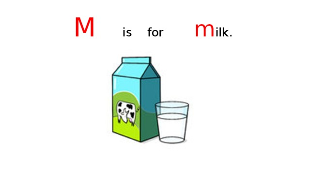 M is for m ilk.