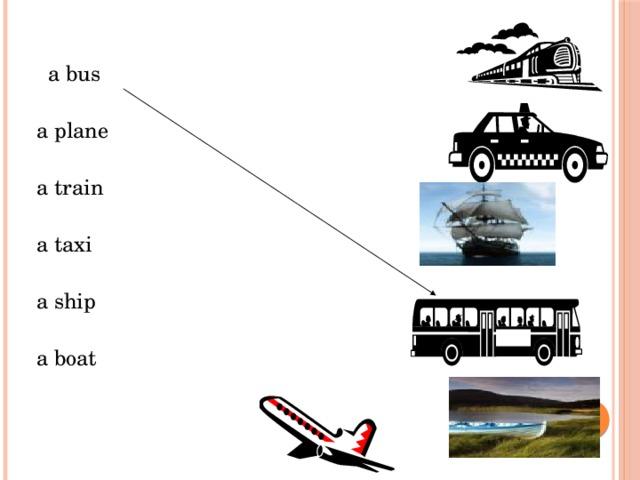 a bus  a plane  a train  a taxi  a ship  a boat