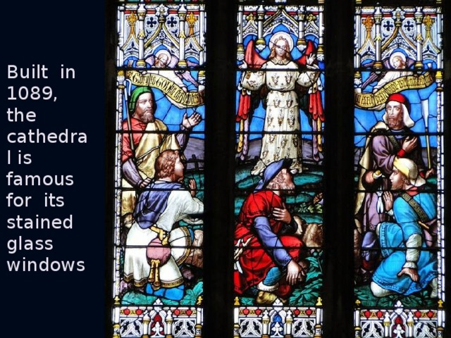 Built in 1089, the cathedral is famous for its stained glass windows