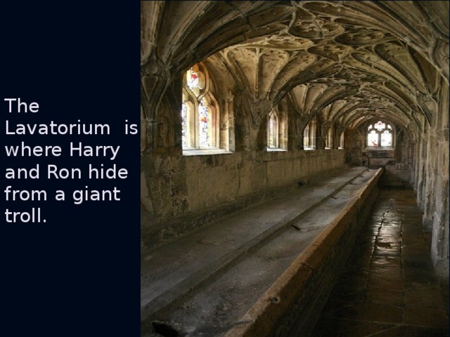 The Lavatorium is where Harry and Ron hide from a giant troll.